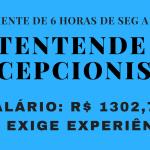 VAGA PARA ATENDENTE/RECEPCIONISTA – SALÁRIO R$ 1.302,75 + BENEFÍCIOS – NÃO NECESSITA EXPERIÊNCIA