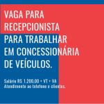 Vaga Para Recepcionista – Salário Inicial R$ 1200,00 + VT + VA